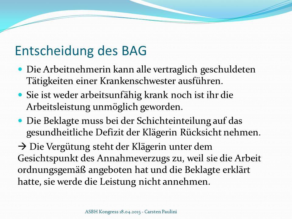 Entscheidung des BAG Die Arbeitnehmerin kann alle vertraglich geschuldeten Tätigkeiten einer Krankenschwester ausführen. Sie ist weder arbeitsunfähig