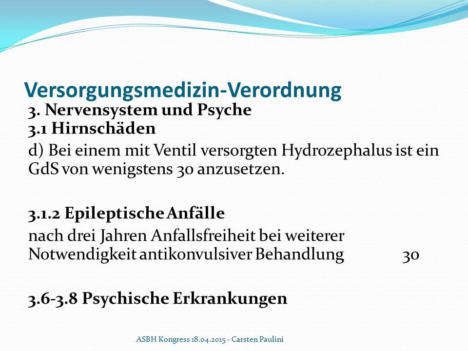 Versorgungsmedizin-Verordnung 3. Nervensystem und Psyche 3.1 Hirnschäden d) Bei einem mit Ventil versorgten Hydrozephalus ist ein GdS von wenigstens 3