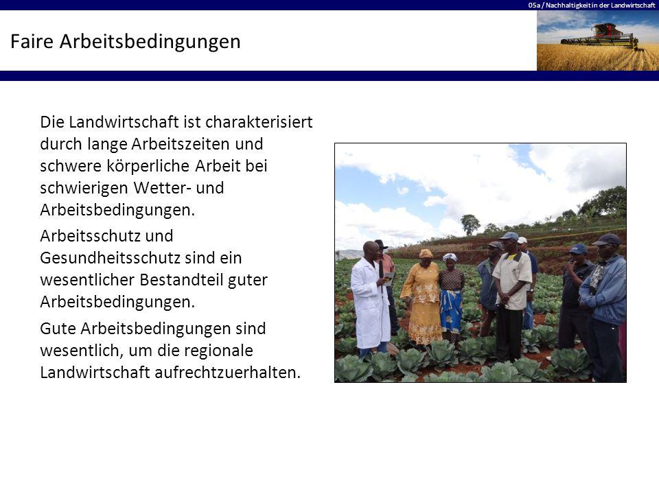 05a / Nachhaltigkeit in der Landwirtschaft Faire Arbeitsbedingungen Die Landwirtschaft ist charakterisiert durch lange Arbeitszeiten und schwere körperliche Arbeit bei schwierigen Wetter- und Arbeitsbedingungen.