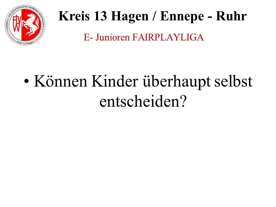 Kreis 13 Hagen / Ennepe - Ruhr Können Kinder überhaupt selbst entscheiden? E- Junioren FAIRPLAYLIGA