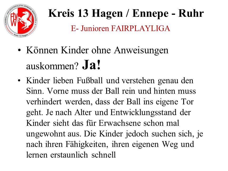 Kreis 13 Hagen / Ennepe - Ruhr Können Kinder ohne Anweisungen auskommen? Ja! Kinder lieben Fußball und verstehen genau den Sinn. Vorne muss der Ball r