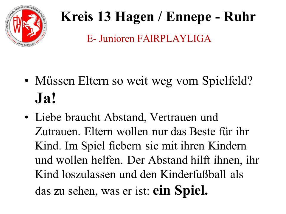 Kreis 13 Hagen / Ennepe - Ruhr Müssen Eltern so weit weg vom Spielfeld? Ja! Liebe braucht Abstand, Vertrauen und Zutrauen. Eltern wollen nur das Beste