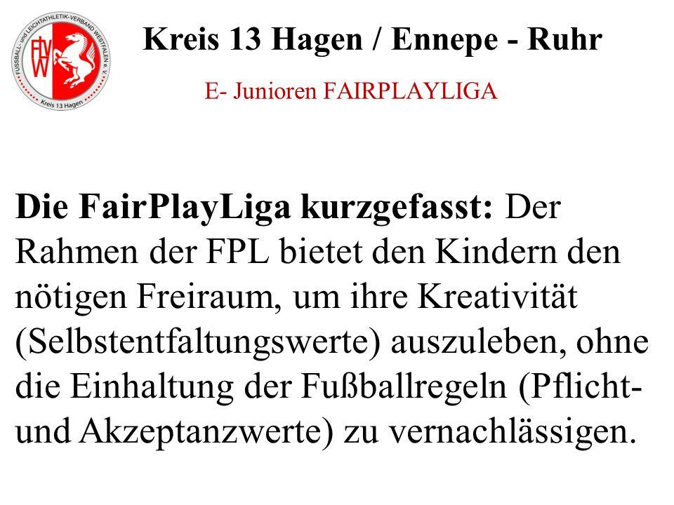 Kreis 13 Hagen / Ennepe - Ruhr Die FairPlayLiga kurzgefasst: Der Rahmen der FPL bietet den Kindern den nötigen Freiraum, um ihre Kreativität (Selbsten
