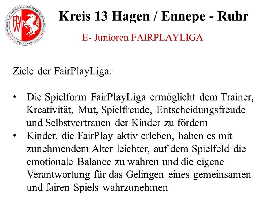 Kreis 13 Hagen / Ennepe - Ruhr E- Junioren FAIRPLAYLIGA Ziele der FairPlayLiga: Die Spielform FairPlayLiga ermöglicht dem Trainer, Kreativität, Mut, S