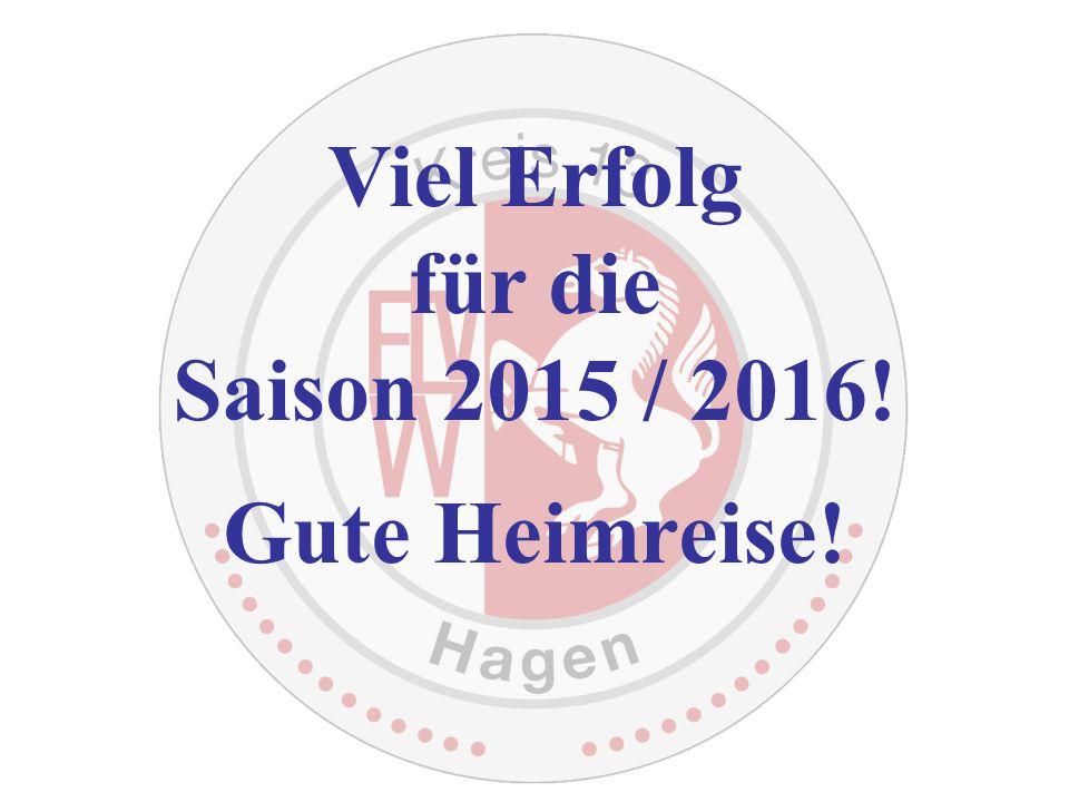 Viel Erfolg für die Saison 2015 / 2016! Gute Heimreise!