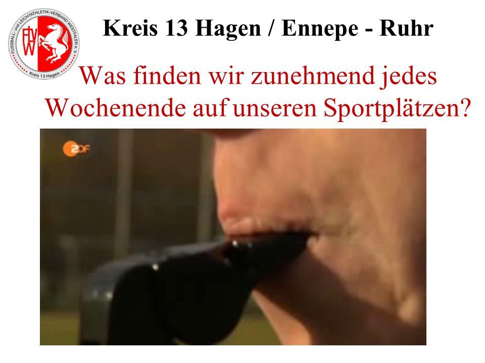 Kreis 13 Hagen / Ennepe - Ruhr Was finden wir zunehmend jedes Wochenende auf unseren Sportplätzen?