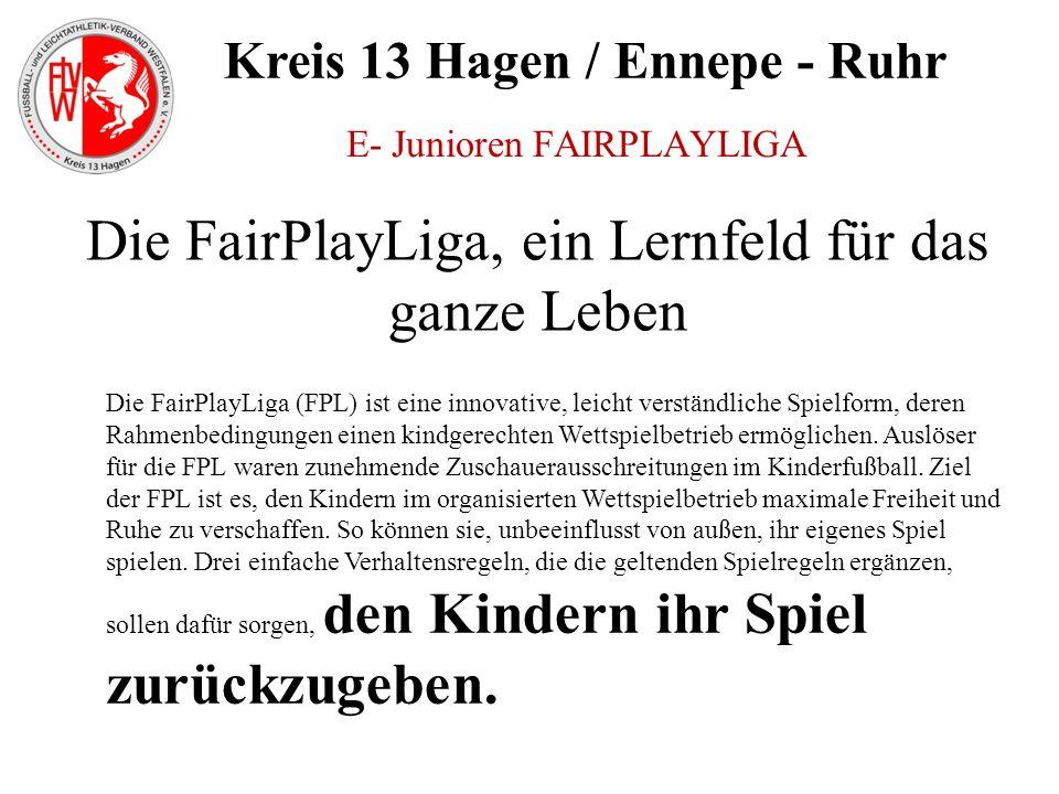 Kreis 13 Hagen / Ennepe - Ruhr Die FairPlayLiga, ein Lernfeld für das ganze Leben Die FairPlayLiga (FPL) ist eine innovative, leicht verständliche Spi