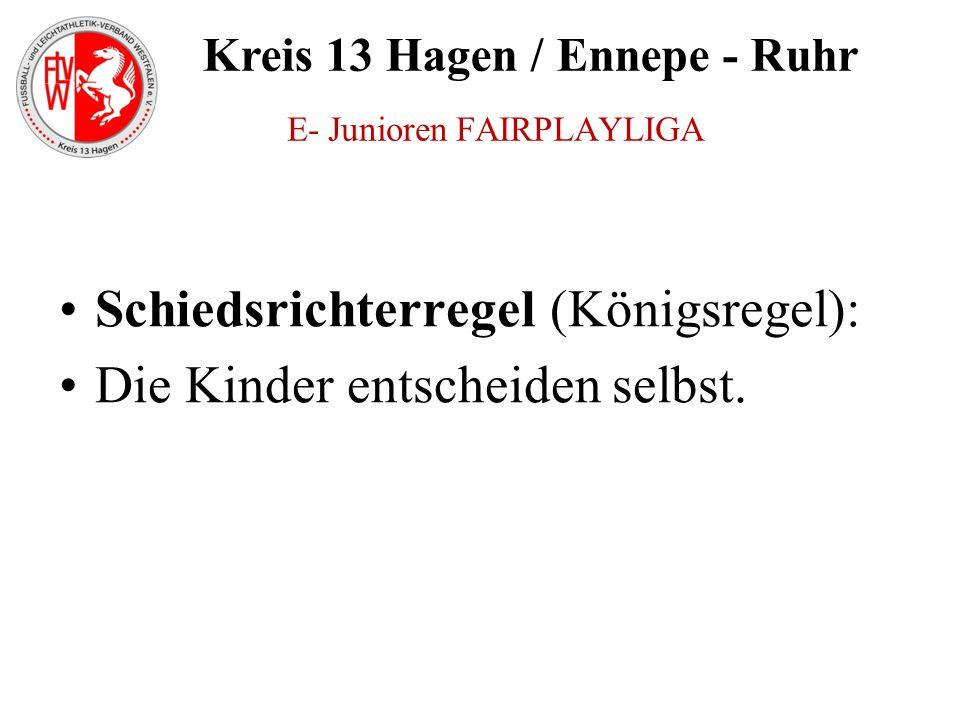 Kreis 13 Hagen / Ennepe - Ruhr E- Junioren FAIRPLAYLIGA Schiedsrichterregel (Königsregel): Die Kinder entscheiden selbst.