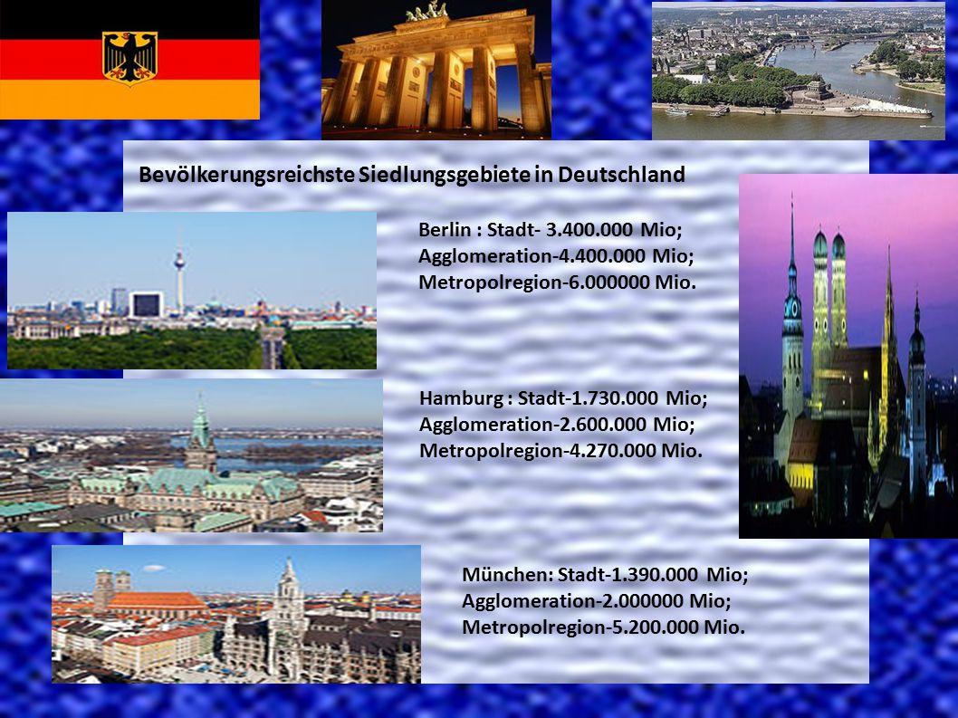 Bevölkerungsreichste Siedlungsgebiete in Deutschland Berlin : Stadt- 3.400.000 Mio; Agglomeration-4.400.000 Mio; Metropolregion-6.000000 Mio. Hamburg