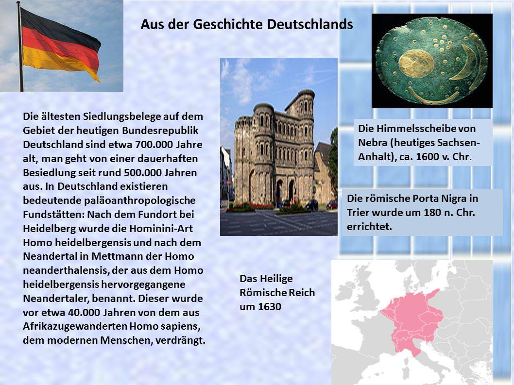 Aus der Geschichte Deutschlands Die Himmelsscheibe von Nebra (heutiges Sachsen- Anhalt), ca. 1600 v. Chr. Die ältesten Siedlungsbelege auf dem Gebiet
