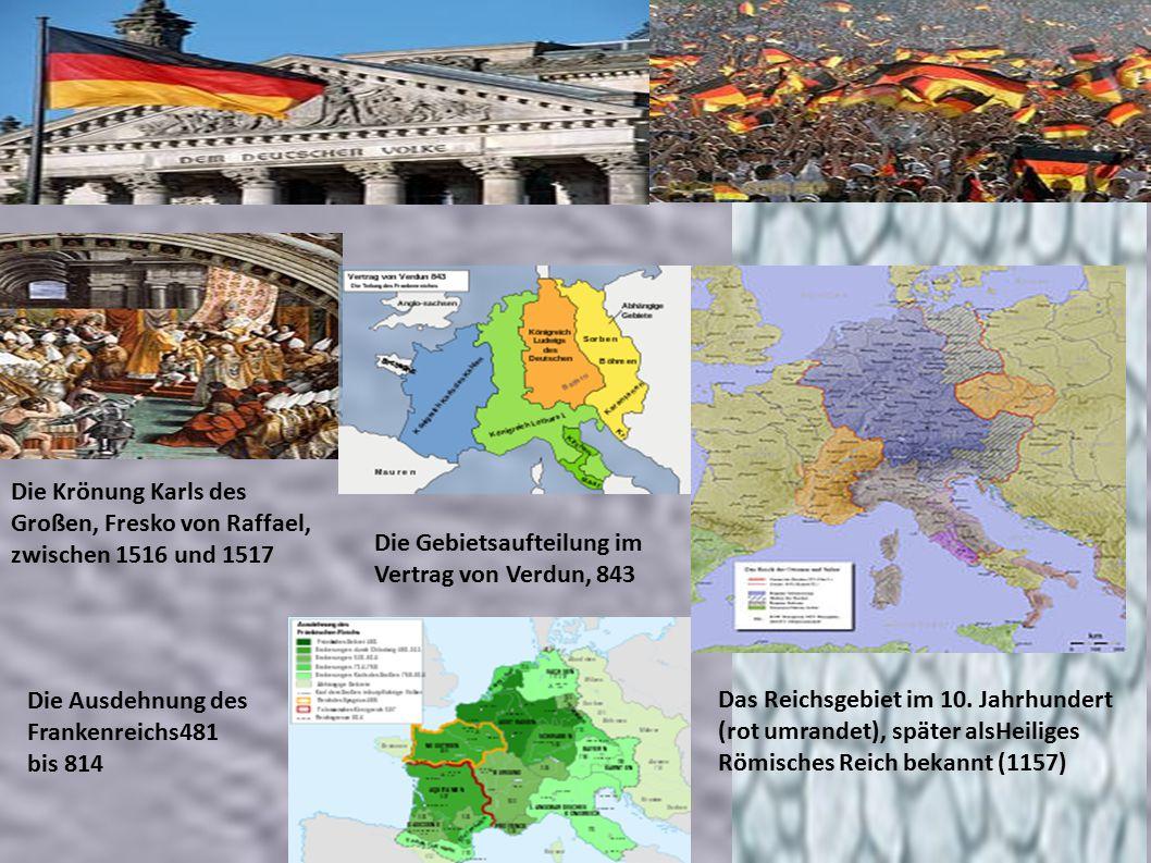 Die Krönung Karls des Großen, Fresko von Raffael, zwischen 1516 und 1517 Die Gebietsaufteilung im Vertrag von Verdun, 843 Das Reichsgebiet im 10.