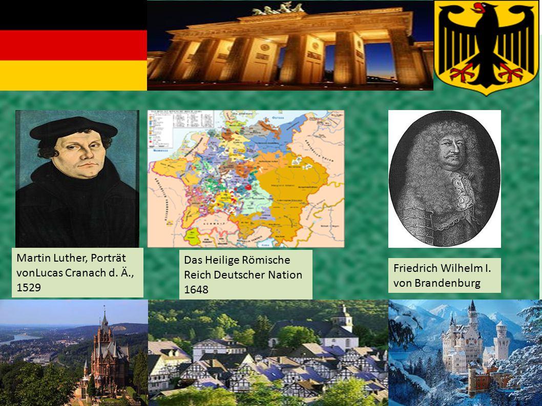 Martin Luther, Porträt vonLucas Cranach d. Ä., 1529 Das Heilige Römische Reich Deutscher Nation 1648 Friedrich Wilhelm I. von Brandenburg