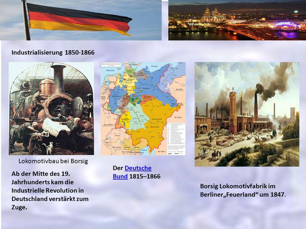 Industrialisierung 1850-1866 Lokomotivbau bei Borsig Ab der Mitte des 19. Jahrhunderts kam die Industrielle Revolution in Deutschland verstärkt zum Zu