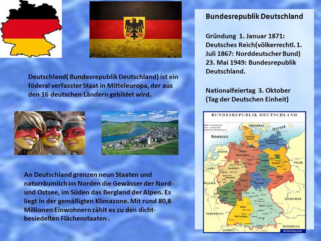 Bundesrepublik Deutschland Gründung 1. Januar 1871: Deutsches Reich(völkerrechtl. 1. Juli 1867: Norddeutscher Bund) 23. Mai 1949: Bundesrepublik Deuts