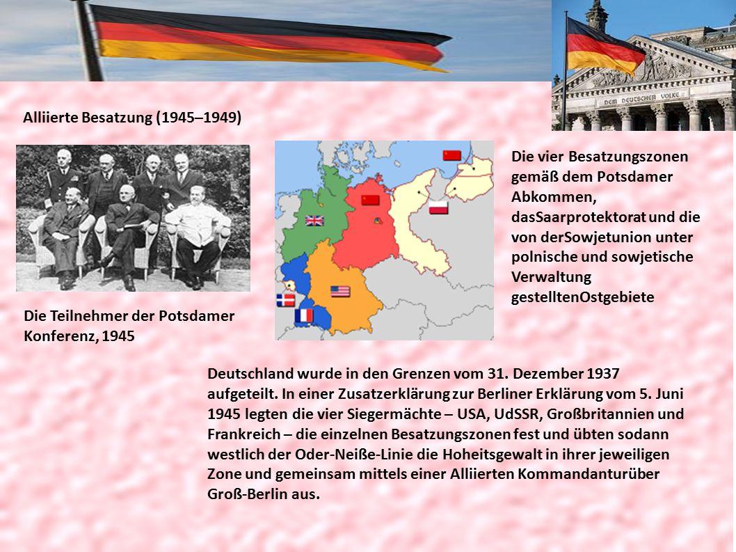 Alliierte Besatzung (1945–1949) Die Teilnehmer der Potsdamer Konferenz, 1945 Die vier Besatzungszonen gemäß dem Potsdamer Abkommen, dasSaarprotektorat und die von derSowjetunion unter polnische und sowjetische Verwaltung gestelltenOstgebiete Deutschland wurde in den Grenzen vom 31.