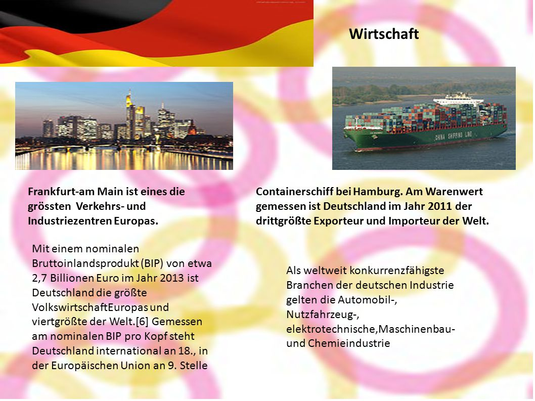 Wirtschaft Frankfurt-am Main ist eines die grössten Verkehrs- und Industriezentren Europas. Containerschiff bei Hamburg. Am Warenwert gemessen ist Deu