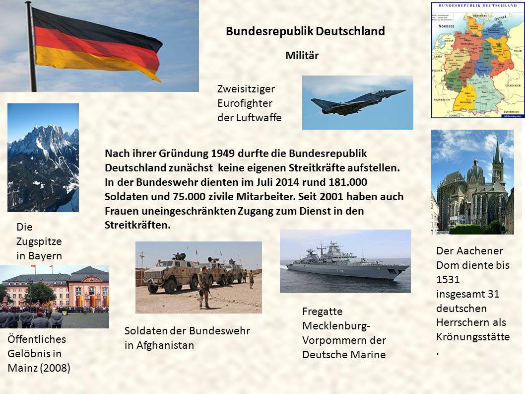 Die Zugspitze in Bayern Bundesrepublik Deutschland Der Aachener Dom diente bis 1531 insgesamt 31 deutschen Herrschern als Krönungsstätte. Militär Zwei