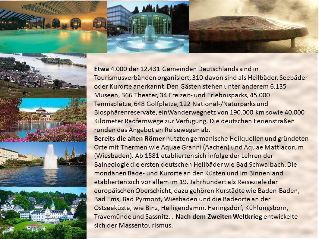 Etwa 4.000 der 12.431 Gemeinden Deutschlands sind in Tourismusverbänden organisiert, 310 davon sind als Heilbäder, Seebäder oder Kurorte anerkannt.