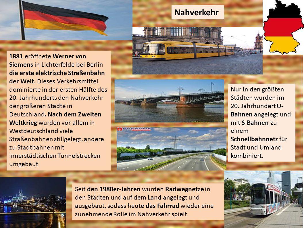 Nahverkehr 1881 eröffnete Werner von Siemens in Lichterfelde bei Berlin die erste elektrische Straßenbahn der Welt. Dieses Verkehrsmittel dominierte i