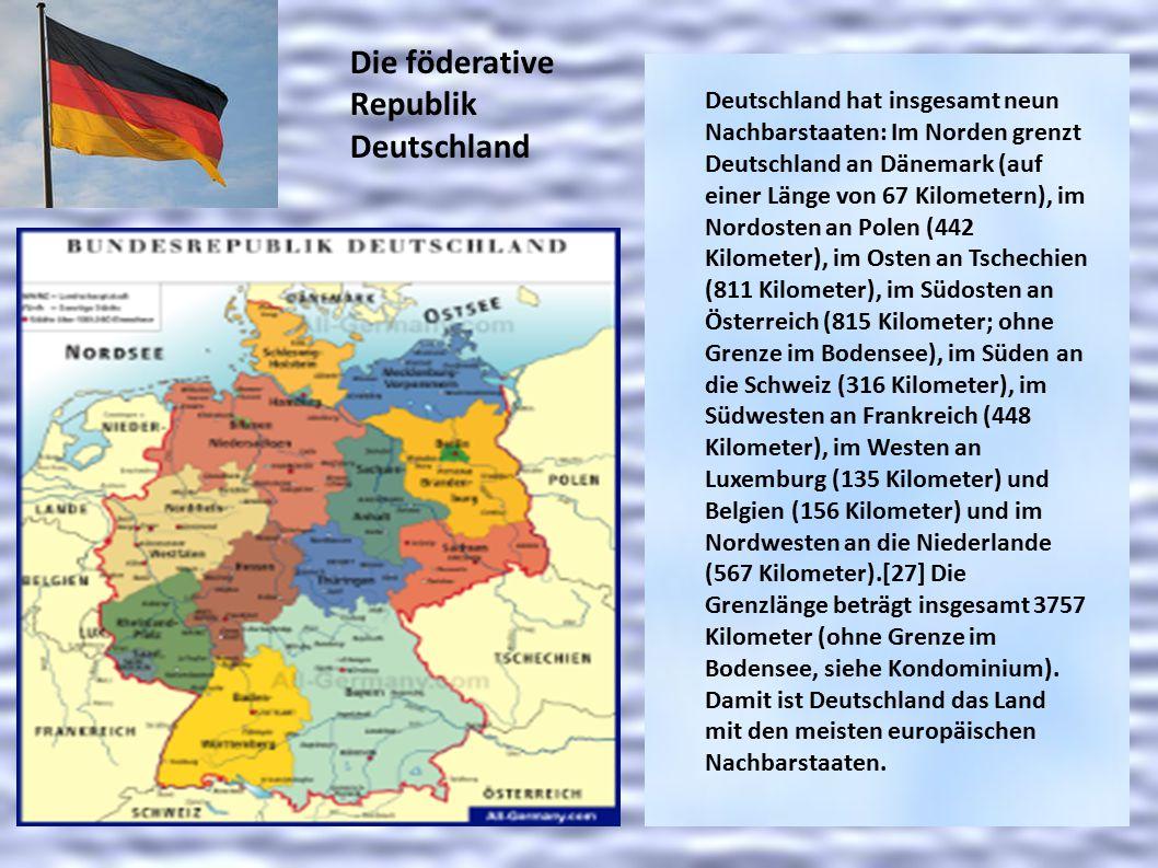 Deutschland hat insgesamt neun Nachbarstaaten: Im Norden grenzt Deutschland an Dänemark (auf einer Länge von 67 Kilometern), im Nordosten an Polen (442 Kilometer), im Osten an Tschechien (811 Kilometer), im Südosten an Österreich (815 Kilometer; ohne Grenze im Bodensee), im Süden an die Schweiz (316 Kilometer), im Südwesten an Frankreich (448 Kilometer), im Westen an Luxemburg (135 Kilometer) und Belgien (156 Kilometer) und im Nordwesten an die Niederlande (567 Kilometer).[27] Die Grenzlänge beträgt insgesamt 3757 Kilometer (ohne Grenze im Bodensee, siehe Kondominium).