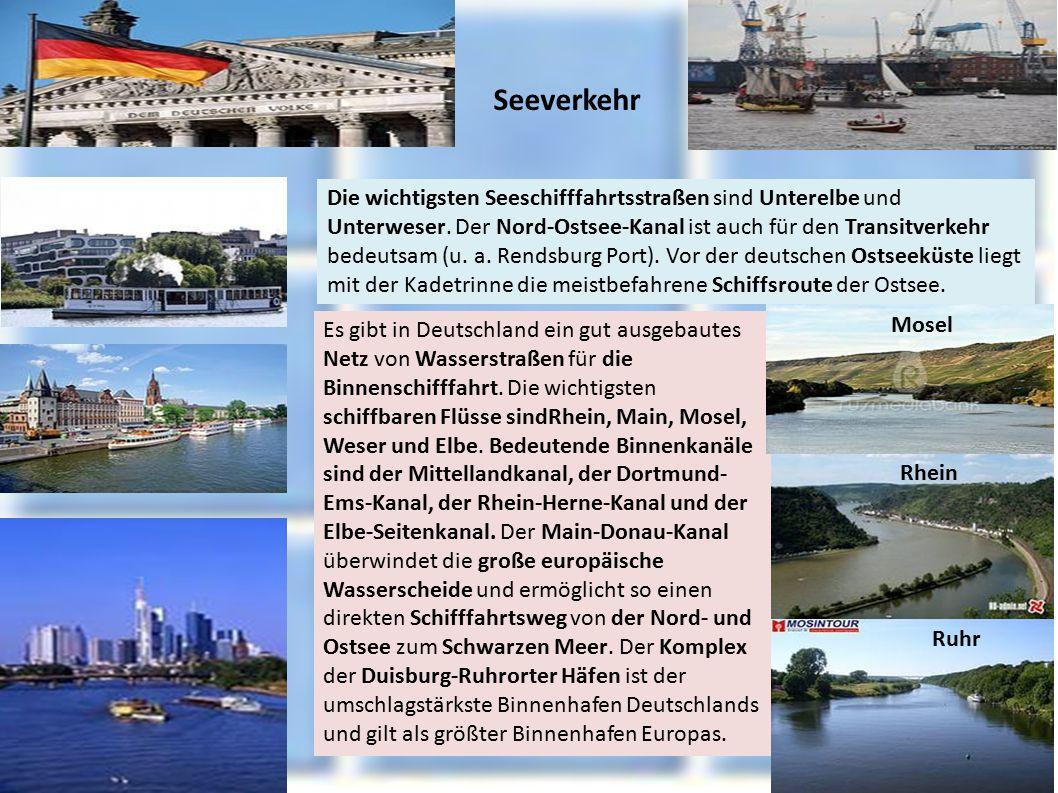 Seeverkehr Die wichtigsten Seeschifffahrtsstraßen sind Unterelbe und Unterweser. Der Nord-Ostsee-Kanal ist auch für den Transitverkehr bedeutsam (u. a
