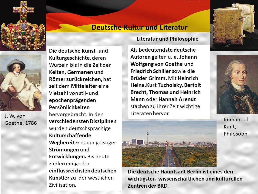 Deutsche Kultur und Literatur J. W. von Goethe, 1786 Die deutsche Kunst- und Kulturgeschichte, deren Wurzeln bis in die Zeit der Kelten, Germanen und