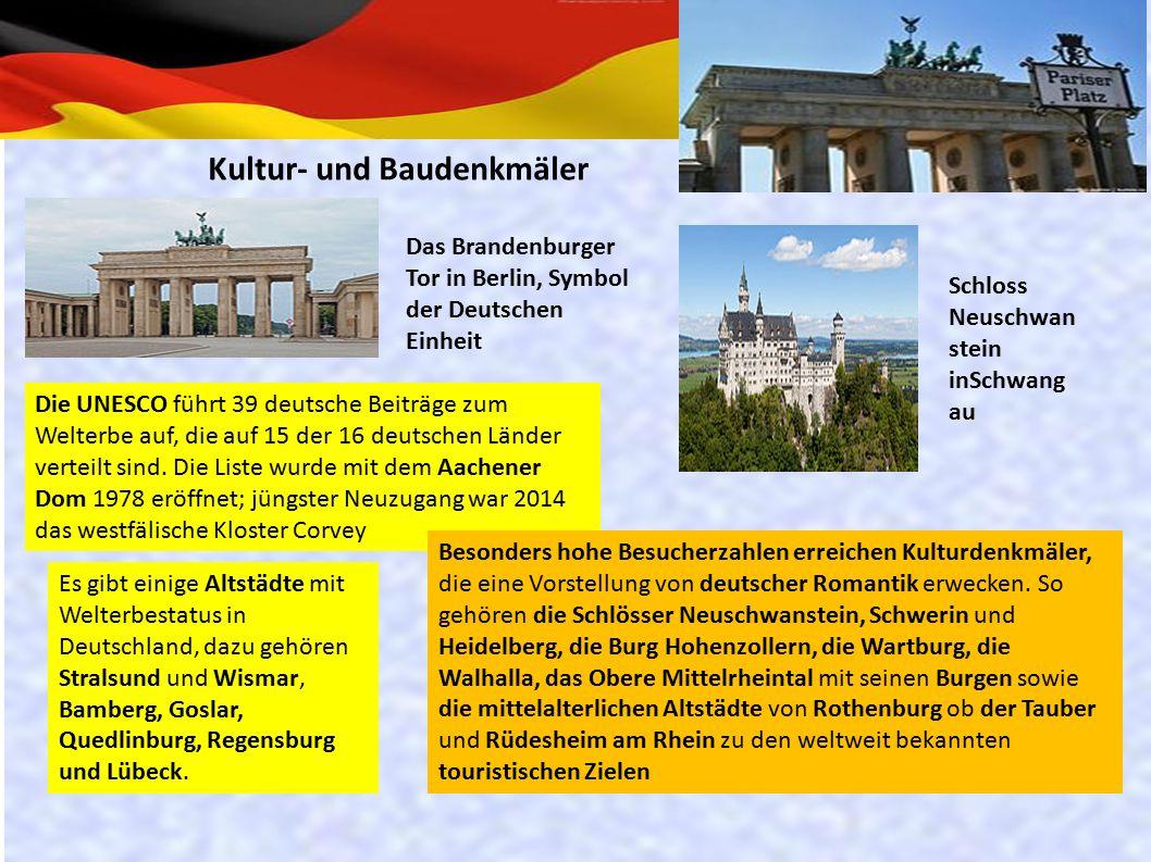 Kultur- und Baudenkmäler Das Brandenburger Tor in Berlin, Symbol der Deutschen Einheit Schloss Neuschwan stein inSchwang au Die UNESCO führt 39 deutsche Beiträge zum Welterbe auf, die auf 15 der 16 deutschen Länder verteilt sind.