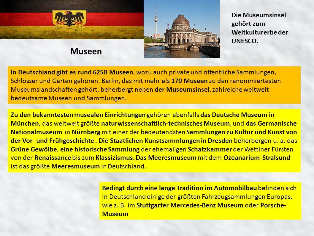 Museen Die Museumsinsel gehört zum Weltkulturerbe der UNESCO. In Deutschland gibt es rund 6250 Museen, wozu auch private und öffentliche Sammlungen, S
