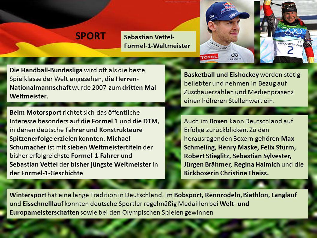 Sebastian Vettel- Formel-1-Weltmeister SPORT Die Handball-Bundesliga wird oft als die beste Spielklasse der Welt angesehen, die Herren- Nationalmannschaft wurde 2007 zum dritten Mal Weltmeister.