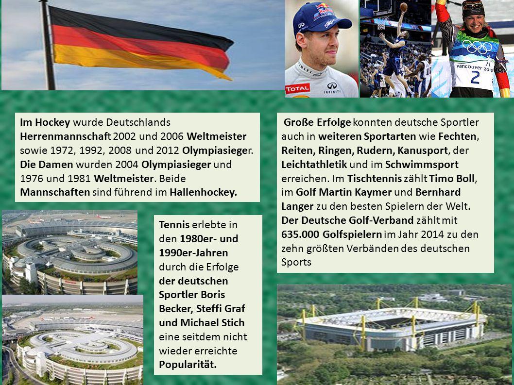 Im Hockey wurde Deutschlands Herrenmannschaft 2002 und 2006 Weltmeister sowie 1972, 1992, 2008 und 2012 Olympiasieger. Die Damen wurden 2004 Olympiasi