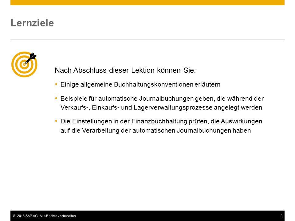 ©2013 SAP AG. Alle Rechte vorbehalten.2 Nach Abschluss dieser Lektion können Sie:  Einige allgemeine Buchhaltungskonventionen erläutern  Beispiele f