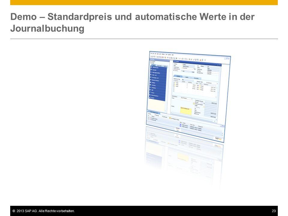 ©2013 SAP AG. Alle Rechte vorbehalten.23 Demo – Standardpreis und automatische Werte in der Journalbuchung