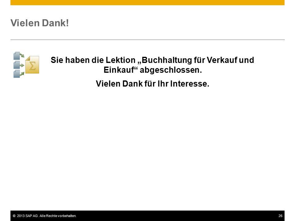 """©2013 SAP AG. Alle Rechte vorbehalten.26 Vielen Dank! Sie haben die Lektion """"Buchhaltung für Verkauf und Einkauf"""" abgeschlossen. Vielen Dank für Ihr I"""