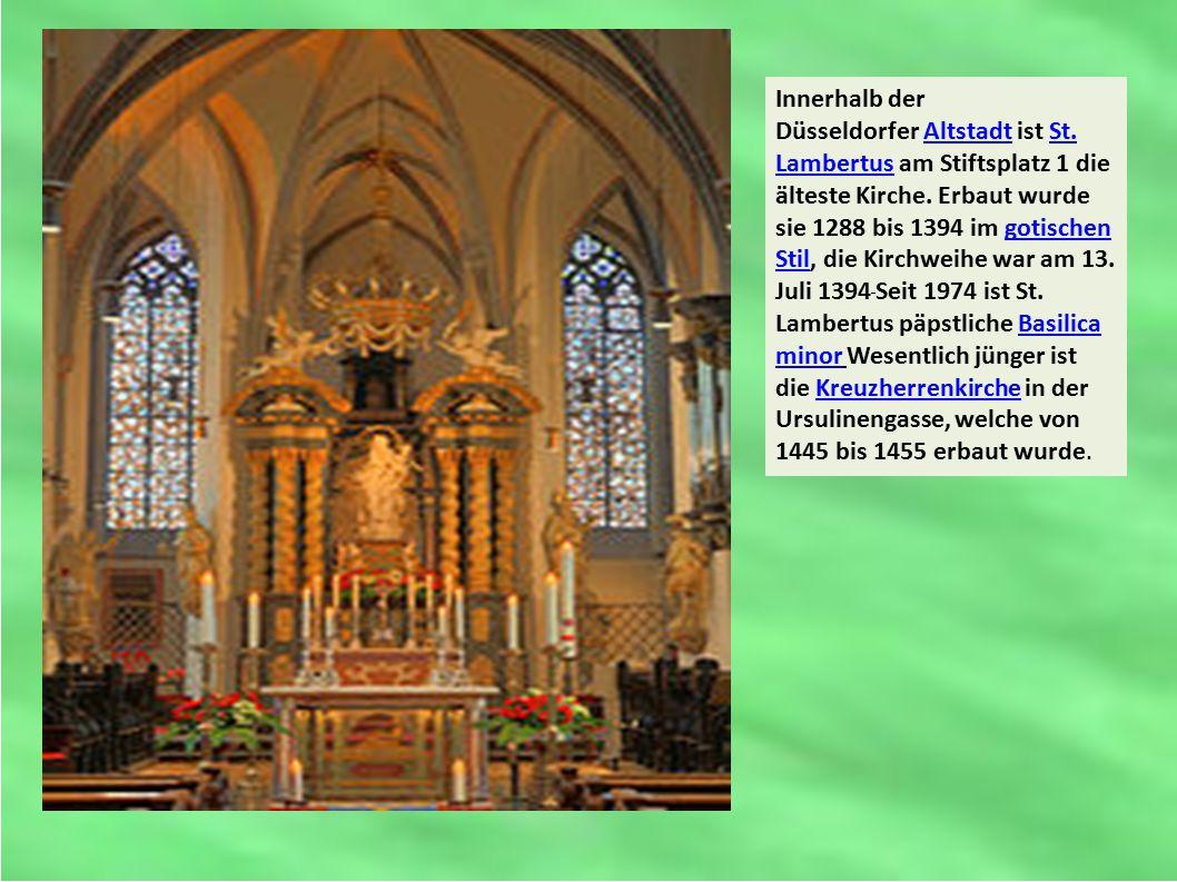 Innerhalb der Düsseldorfer Altstadt ist St. Lambertus am Stiftsplatz 1 die älteste Kirche. Erbaut wurde sie 1288 bis 1394 im gotischen Stil, die Kirch