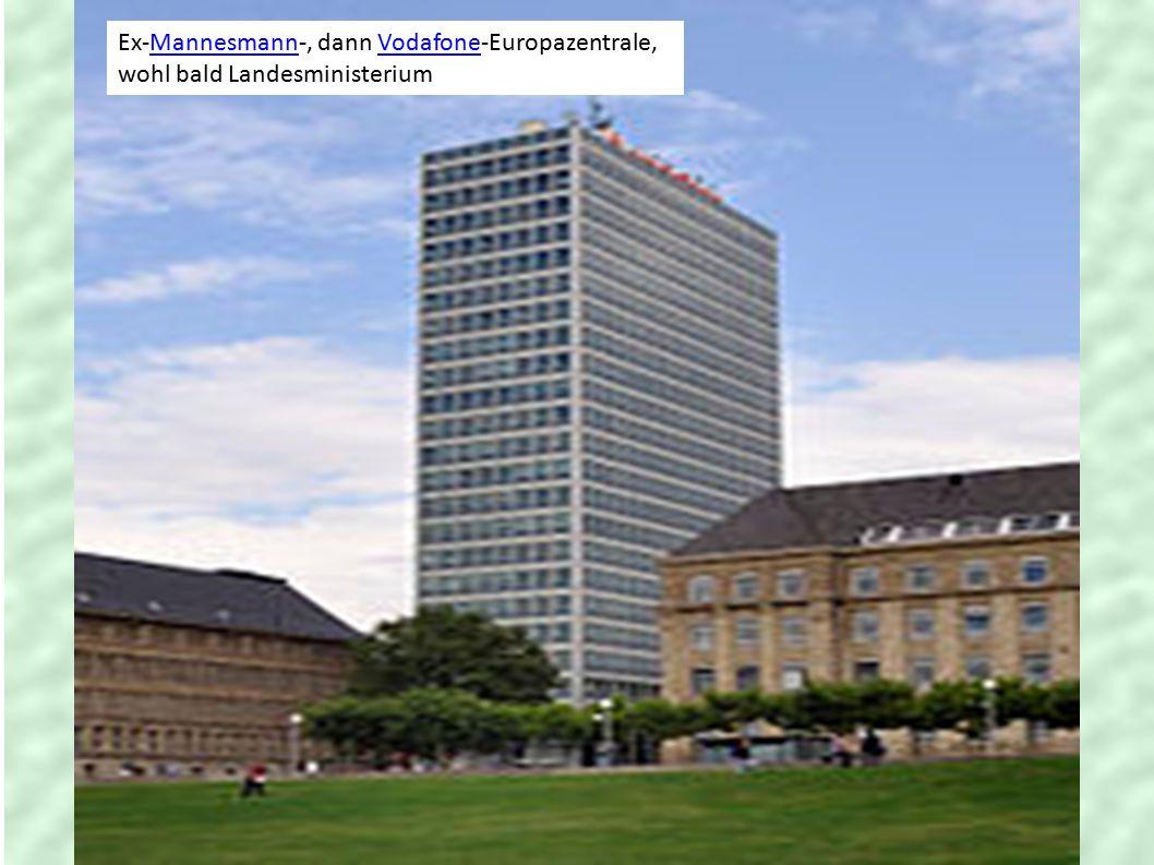 Ex-Mannesmann-, dann Vodafone-Europazentrale, wohl bald LandesministeriumMannesmannVodafone