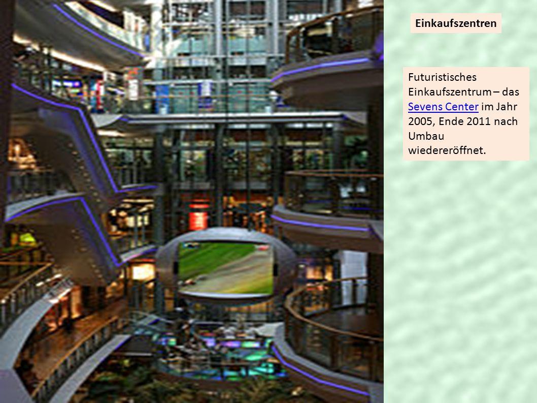Einkaufszentren Futuristisches Einkaufszentrum – das Sevens Center im Jahr 2005, Ende 2011 nach Umbau wiedereröffnet.