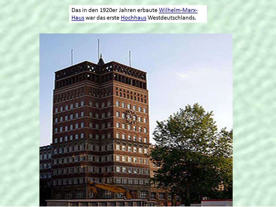 Das in den 1920er Jahren erbaute Wilhelm-Marx- Haus war das erste Hochhaus Westdeutschlands.Wilhelm-Marx- HausHochhaus