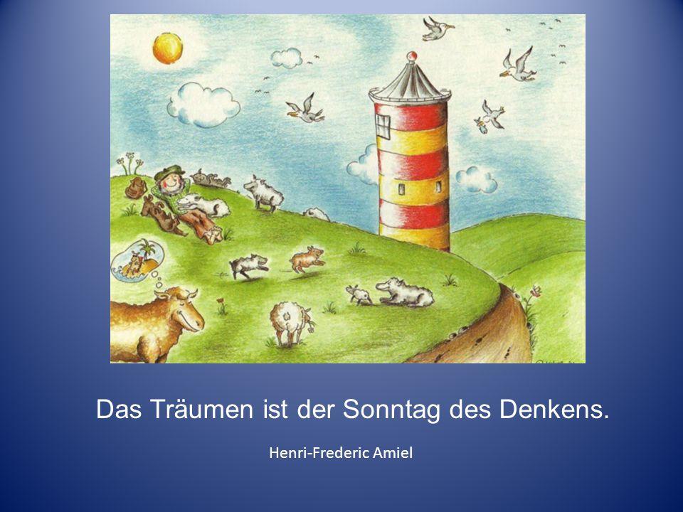Das Träumen ist der Sonntag des Denkens. Henri-Frederic Amiel