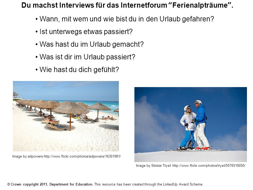 © Crown copyright 2011, Department for Education. This resource has been created through the LinkedUp Award Scheme. Du machst Interviews für das Inter