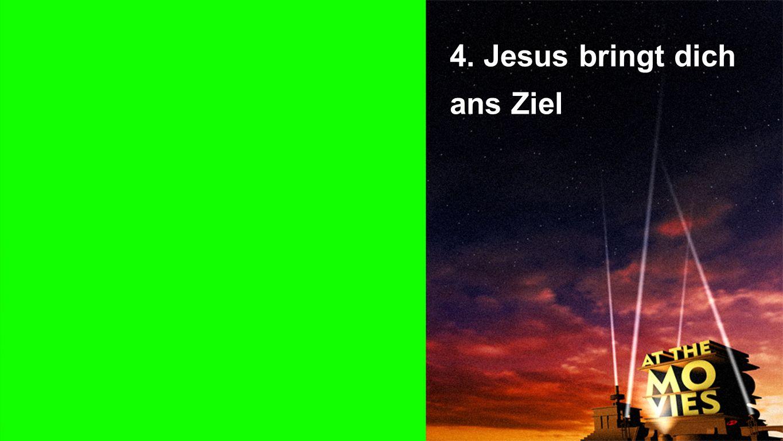 Punkt 4 4. Jesus bringt dich ans Ziel