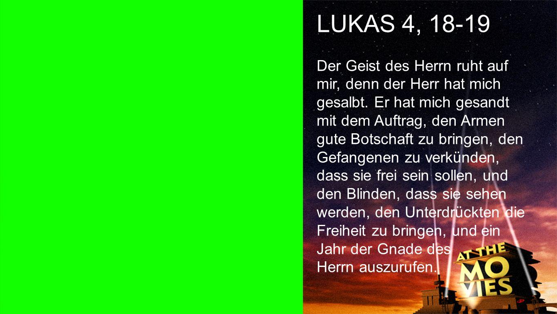 Lukas 4, 18-19 LUKAS 4, 18-19 Der Geist des Herrn ruht auf mir, denn der Herr hat mich gesalbt. Er hat mich gesandt mit dem Auftrag, den Armen gute Bo