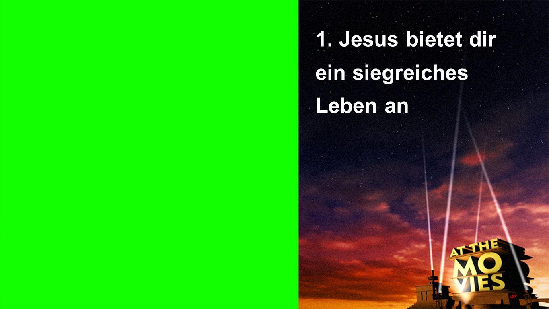 Punkt 1 1. Jesus bietet dir ein siegreiches Leben an