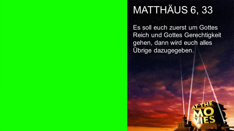 Matthäus 6, 33 MATTHÄUS 6, 33 Es soll euch zuerst um Gottes Reich und Gottes Gerechtigkeit gehen, dann wird euch alles Übrige dazugegeben.