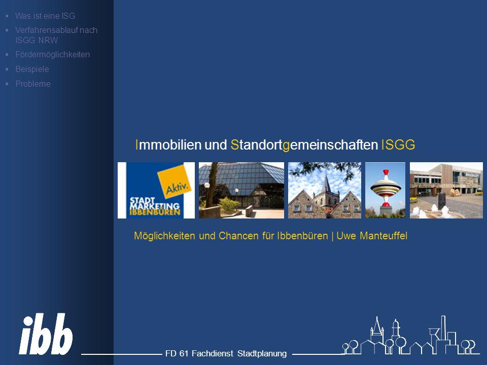 FD 61 Fachdienst Stadtplanung Immobilien und Standortgemeinschaften ISGG  Was ist eine ISG  Verfahrensablauf nach ISGG NRW  Fördermöglichkeiten  Beispiele  Probleme Möglichkeiten und Chancen für Ibbenbüren | Uwe Manteuffel