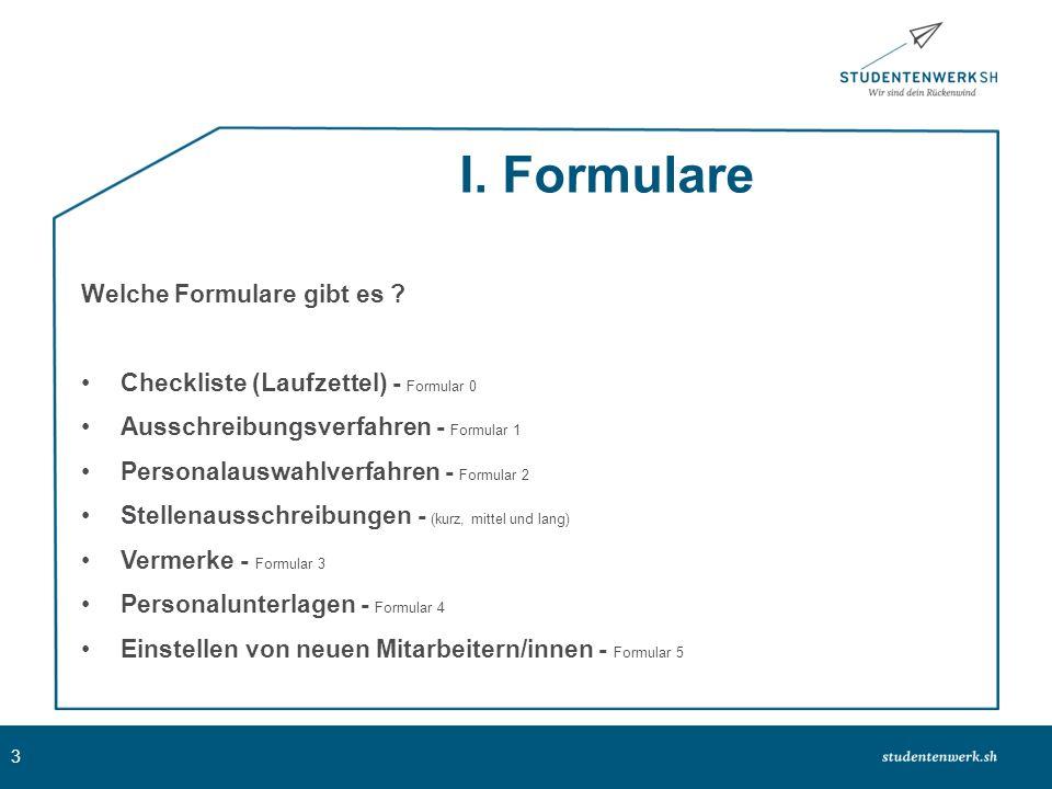 I. Formulare Welche Formulare gibt es ? Checkliste (Laufzettel) - Formular 0 Ausschreibungsverfahren - Formular 1 Personalauswahlverfahren - Formular