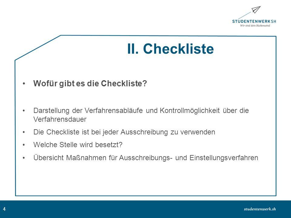 II. Checkliste Wofür gibt es die Checkliste? Darstellung der Verfahrensabläufe und Kontrollmöglichkeit über die Verfahrensdauer Die Checkliste ist bei