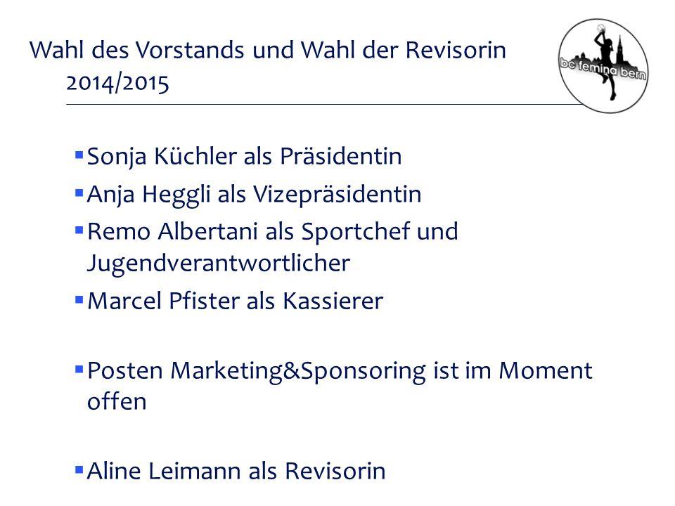 Wahl des Vorstands und Wahl der Revisorin 2014/2015  Sonja Küchler als Präsidentin  Anja Heggli als Vizepräsidentin  Remo Albertani als Sportchef und Jugendverantwortlicher  Marcel Pfister als Kassierer  Posten Marketing&Sponsoring ist im Moment offen  Aline Leimann als Revisorin