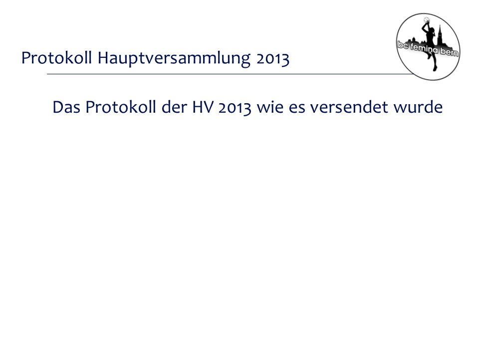 Protokoll Hauptversammlung 2013 Das Protokoll der HV 2013 wie es versendet wurde