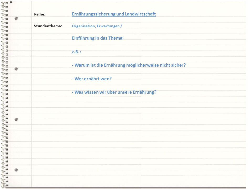 Reihe: Ernährungssicherung und Landwirtschaft Stundenthema:Organisation, Erwartungen / Einführung in das Thema: z.B.: - Warum ist die Ernährung möglic