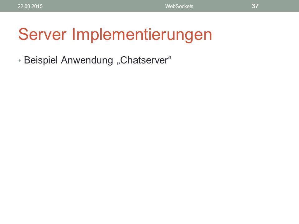 "Server Implementierungen Beispiel Anwendung ""Chatserver 22.08.2015WebSockets 37"